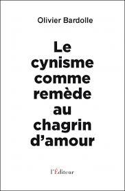 OLIVIER BARDOLLE : COMMENT GUERIR LE CHAGRIN D'AMOUR PAR LE CYNISME ?